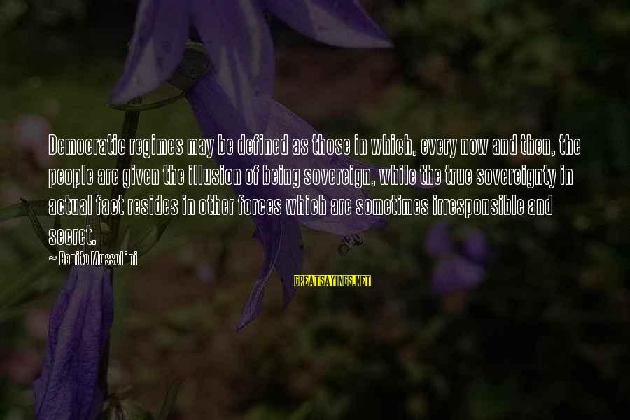 Benito Sayings By Benito Mussolini: Democratic regimes may be defined as those in which, every now and then, the people