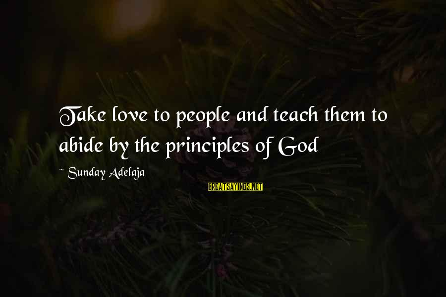 Benjamin Franklin Autobiography American Dream Sayings By Sunday Adelaja: Take love to people and teach them to abide by the principles of God