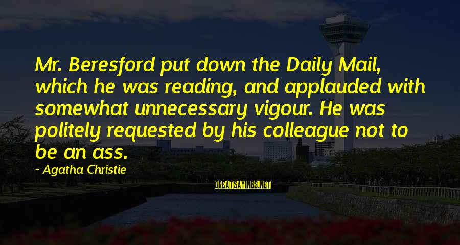 Beresford Sayings By Agatha Christie: Mr. Beresford put down the Daily Mail, which he was reading, and applauded with somewhat
