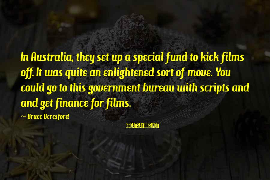 Beresford Sayings By Bruce Beresford: In Australia, they set up a special fund to kick films off. It was quite