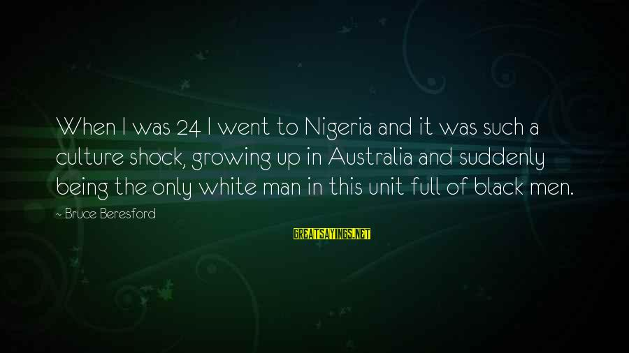 Beresford Sayings By Bruce Beresford: When I was 24 I went to Nigeria and it was such a culture shock,