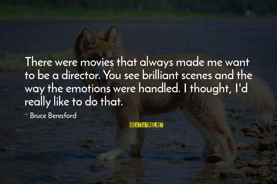 Beresford Sayings By Bruce Beresford: There were movies that always made me want to be a director. You see brilliant