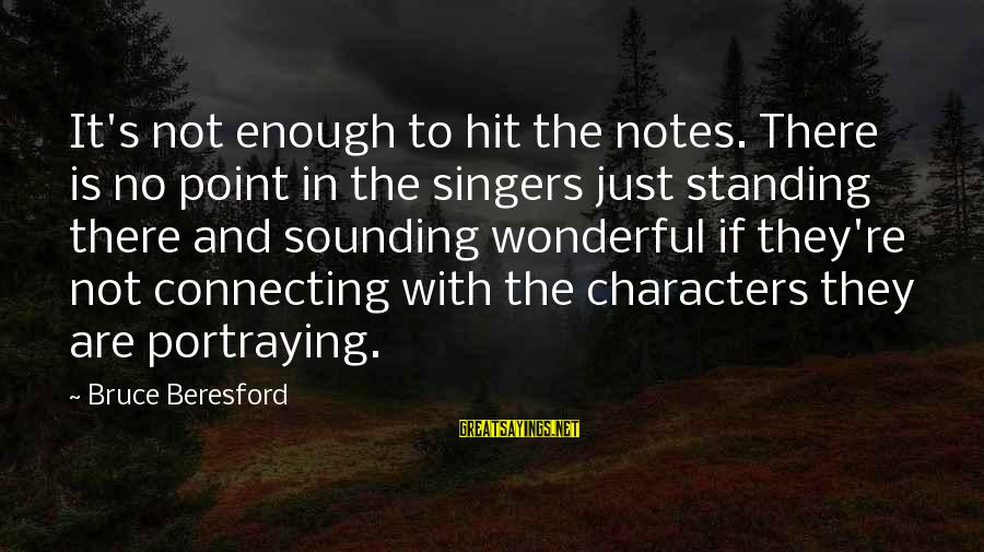 Beresford Sayings By Bruce Beresford: It's not enough to hit the notes. There is no point in the singers just
