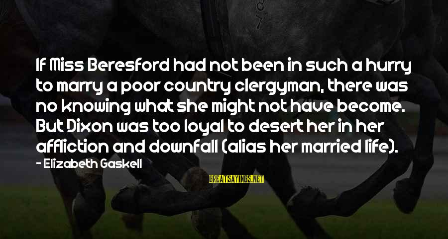 Beresford Sayings By Elizabeth Gaskell: If Miss Beresford had not been in such a hurry to marry a poor country