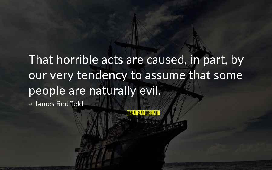 Berghain Sayings By James Redfield: That horrible acts are caused, in part, by our very tendency to assume that some