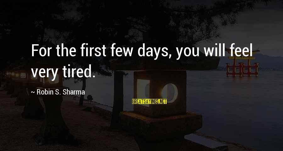 Berghain Sayings By Robin S. Sharma: For the first few days, you will feel very tired.
