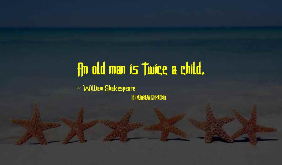 Bering Sea Sayings By William Shakespeare: An old man is twice a child.