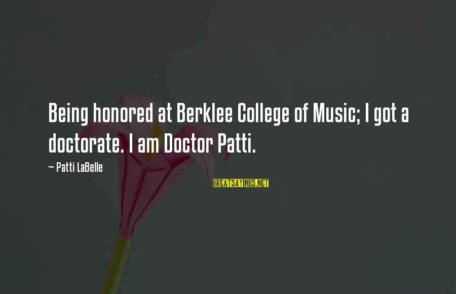 Berklee Sayings By Patti LaBelle: Being honored at Berklee College of Music; I got a doctorate. I am Doctor Patti.