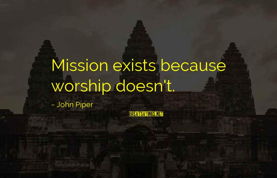 Bernard Lown Sayings By John Piper: Mission exists because worship doesn't.