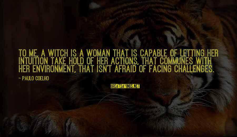 Bernard Lown Sayings By Paulo Coelho: To me, a witch is a woman that is capable of letting her intuition take