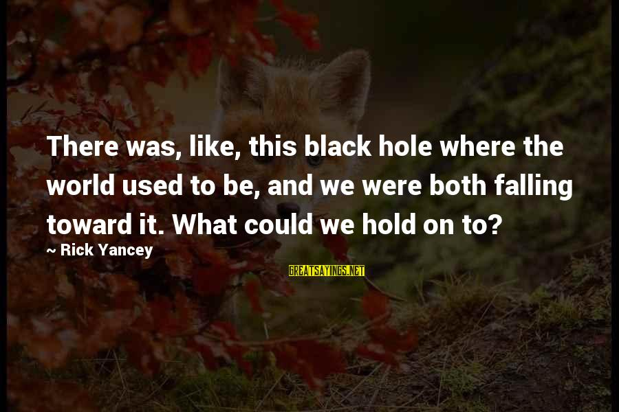 Bernard Lown Sayings By Rick Yancey: There was, like, this black hole where the world used to be, and we were