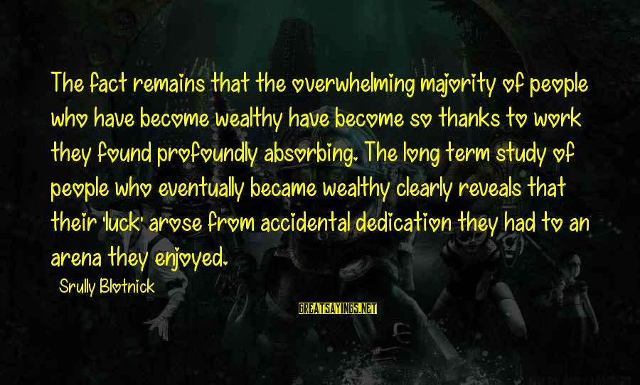 Bernard Lown Sayings By Srully Blotnick: The fact remains that the overwhelming majority of people who have become wealthy have become