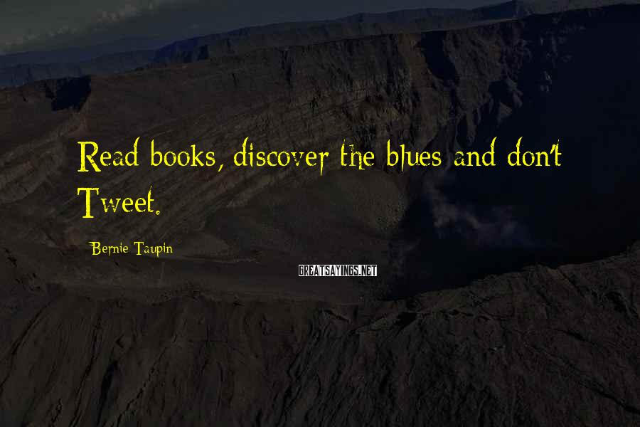 Bernie Taupin Sayings: Read books, discover the blues and don't Tweet.