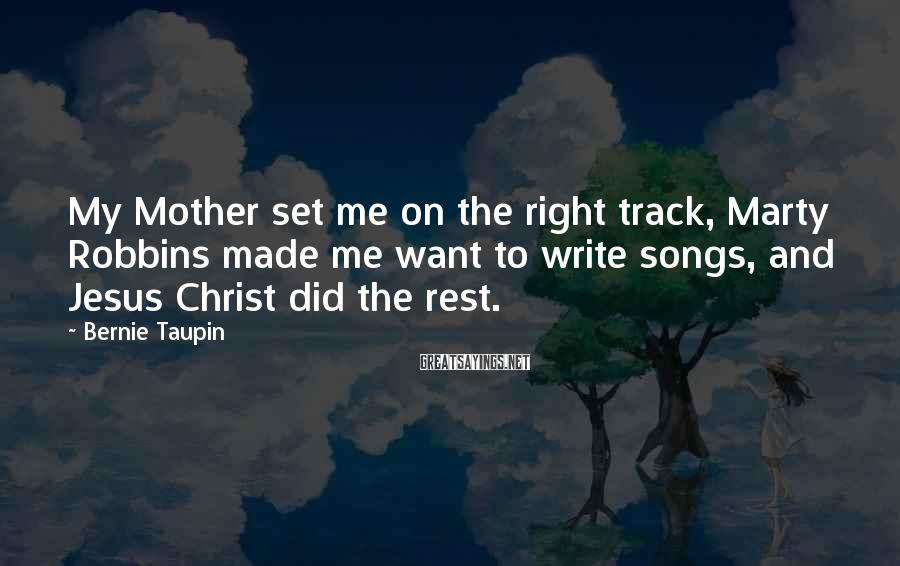 Bernie Taupin Sayings: My Mother set me on the right track, Marty Robbins made me want to write