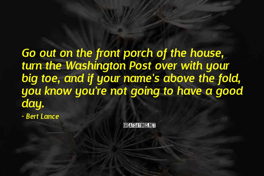 Bert Lance Sayings: Go out on the front porch of the house, turn the Washington Post over with