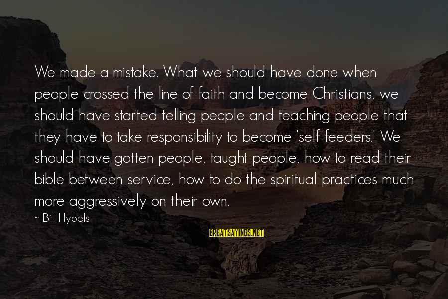 Best 1 Line Sayings By Bill Hybels: We made a mistake. What we should have done when people crossed the line of