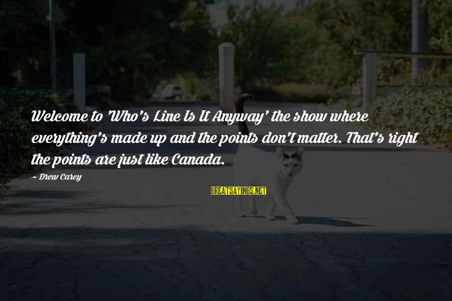 Best 1 Line Sayings By Drew Carey: Welcome to 'Who's Line Is It Anyway' the show where everything's made up and the