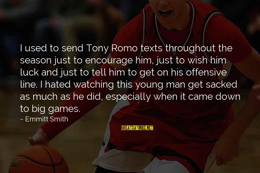 Best 1 Line Sayings By Emmitt Smith: I used to send Tony Romo texts throughout the season just to encourage him, just