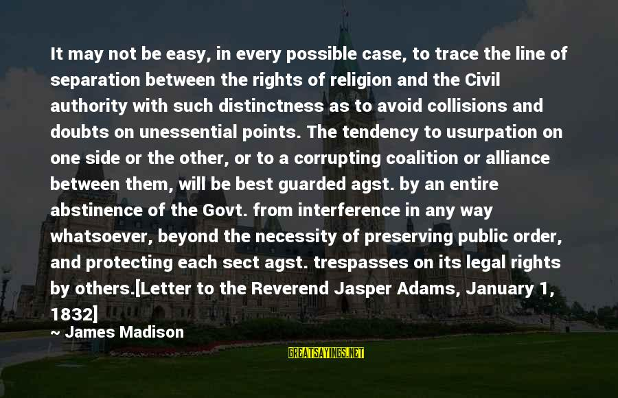 Best 1 Line Sayings By James Madison: It may not be easy, in every possible case, to trace the line of separation