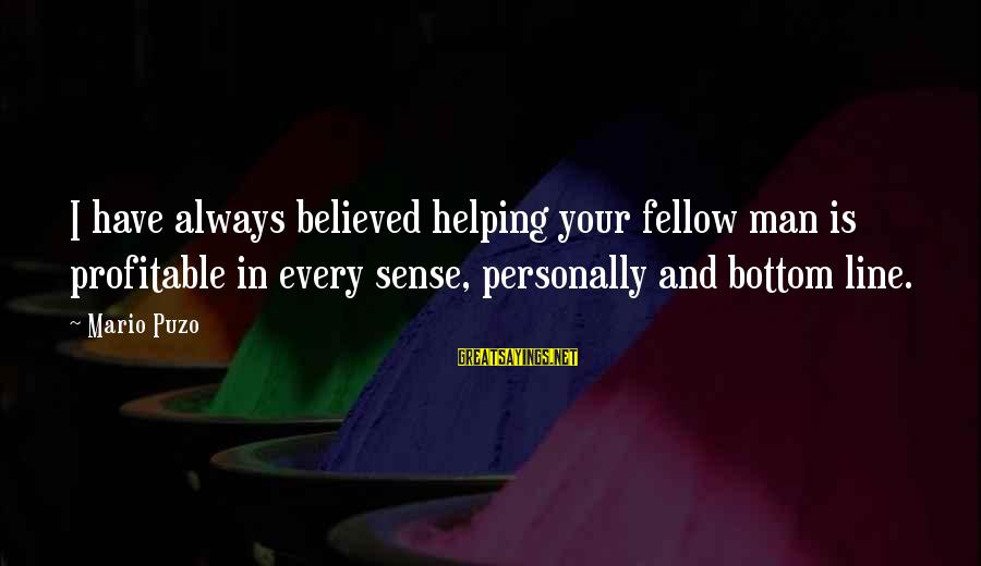Best 1 Line Sayings By Mario Puzo: I have always believed helping your fellow man is profitable in every sense, personally and