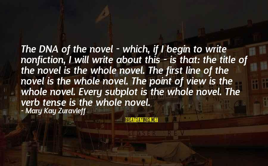 Best 1 Line Sayings By Mary Kay Zuravleff: The DNA of the novel - which, if I begin to write nonfiction, I will