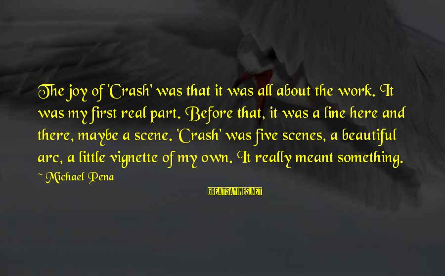 Best 1 Line Sayings By Michael Pena: The joy of 'Crash' was that it was all about the work. It was my