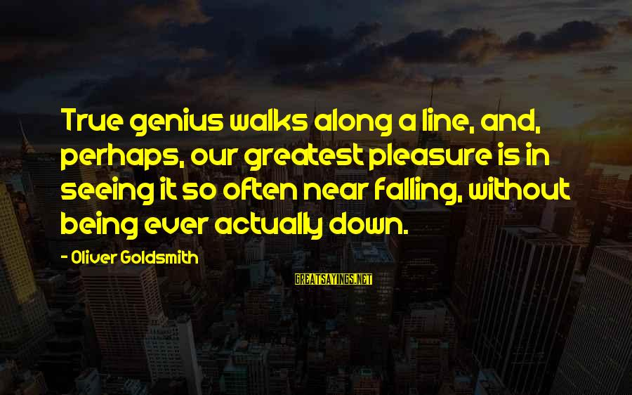 Best 1 Line Sayings By Oliver Goldsmith: True genius walks along a line, and, perhaps, our greatest pleasure is in seeing it