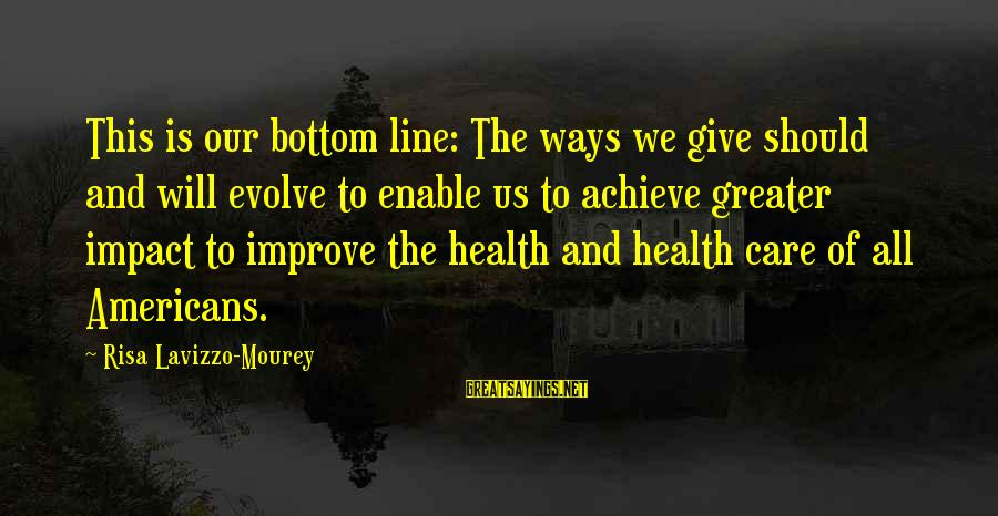 Best 1 Line Sayings By Risa Lavizzo-Mourey: This is our bottom line: The ways we give should and will evolve to enable