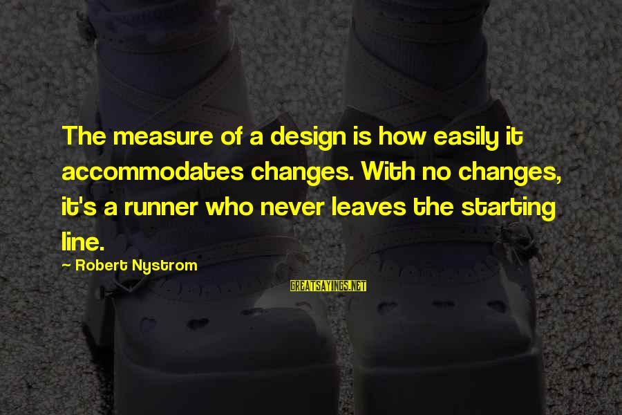 Best 1 Line Sayings By Robert Nystrom: The measure of a design is how easily it accommodates changes. With no changes, it's