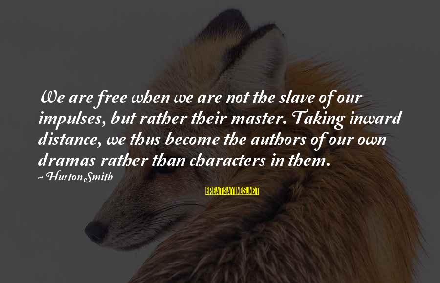 Best Akuma Sayings By Huston Smith: We are free when we are not the slave of our impulses, but rather their