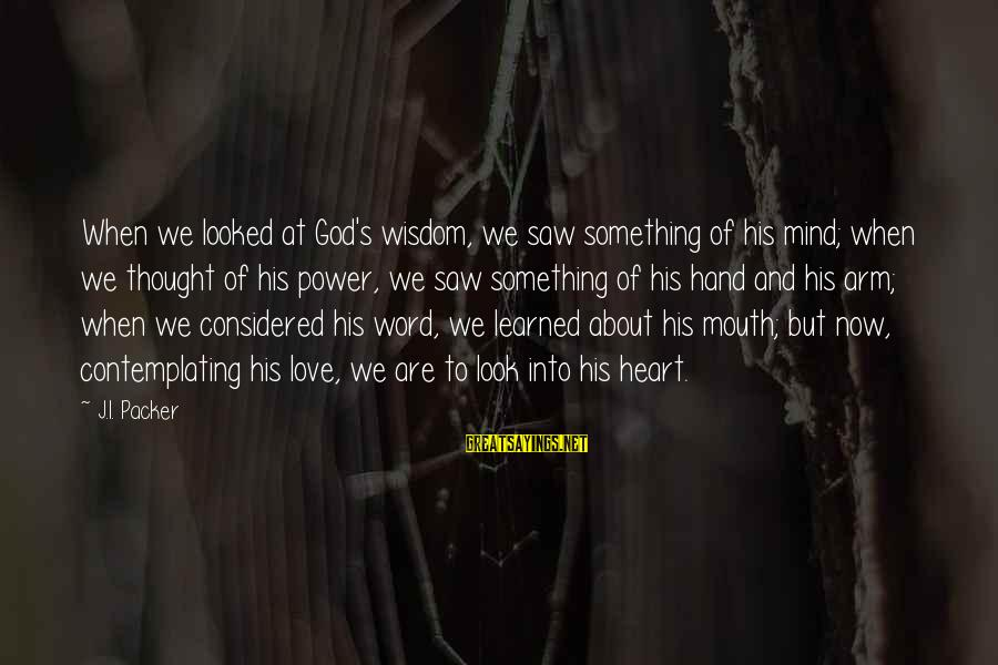 Best Akuma Sayings By J.I. Packer: When we looked at God's wisdom, we saw something of his mind; when we thought