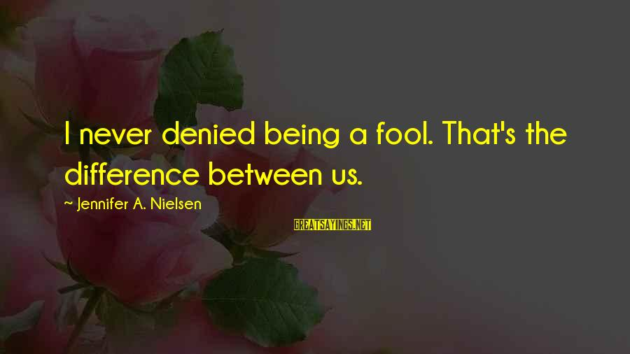 Best Akuma Sayings By Jennifer A. Nielsen: I never denied being a fool. That's the difference between us.