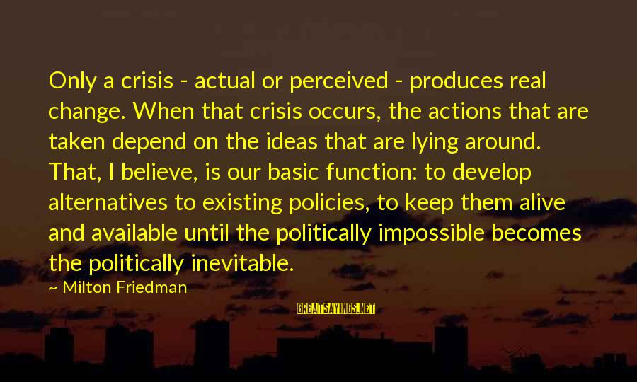 Best Akuma Sayings By Milton Friedman: Only a crisis - actual or perceived - produces real change. When that crisis occurs,