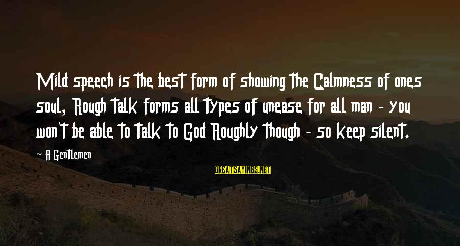 Best All Types Of Sayings By A Gentlemen: Mild speech is the best form of showing the Calmness of ones soul, Rough talk