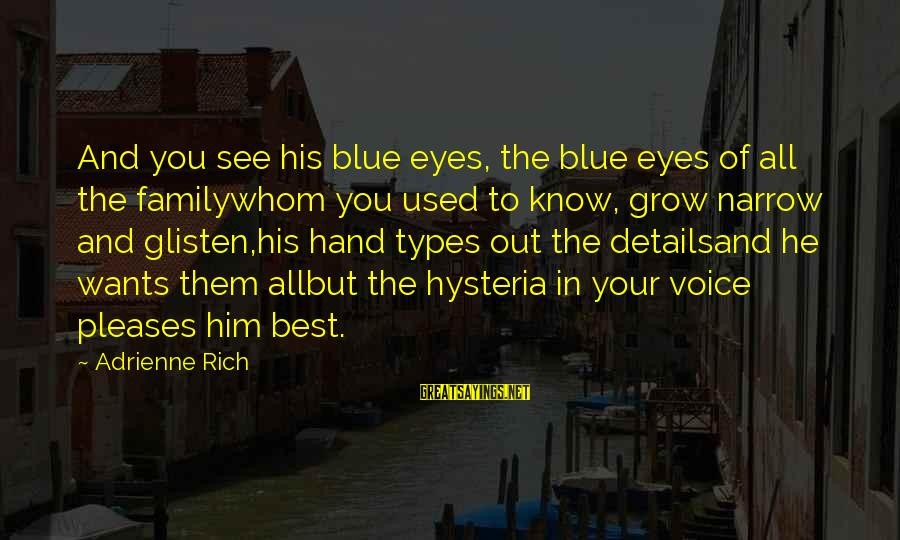 Best All Types Of Sayings By Adrienne Rich: And you see his blue eyes, the blue eyes of all the familywhom you used