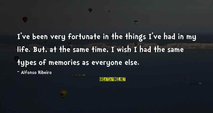 Best All Types Of Sayings By Alfonso Ribeiro: I've been very fortunate in the things I've had in my life. But, at the