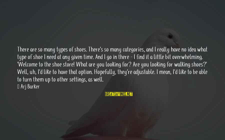 Best All Types Of Sayings By Arj Barker: There are so many types of shoes. There's so many categories, and I really have