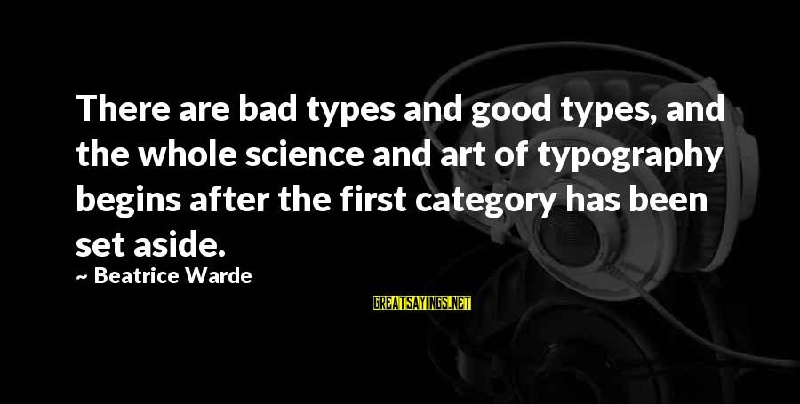 Best All Types Of Sayings By Beatrice Warde: There are bad types and good types, and the whole science and art of typography