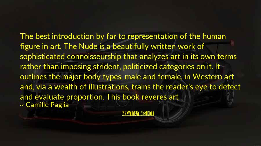 Best All Types Of Sayings By Camille Paglia: The best introduction by far to representation of the human figure in art. The Nude