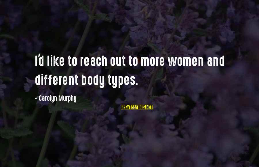 Best All Types Of Sayings By Carolyn Murphy: I'd like to reach out to more women and different body types.