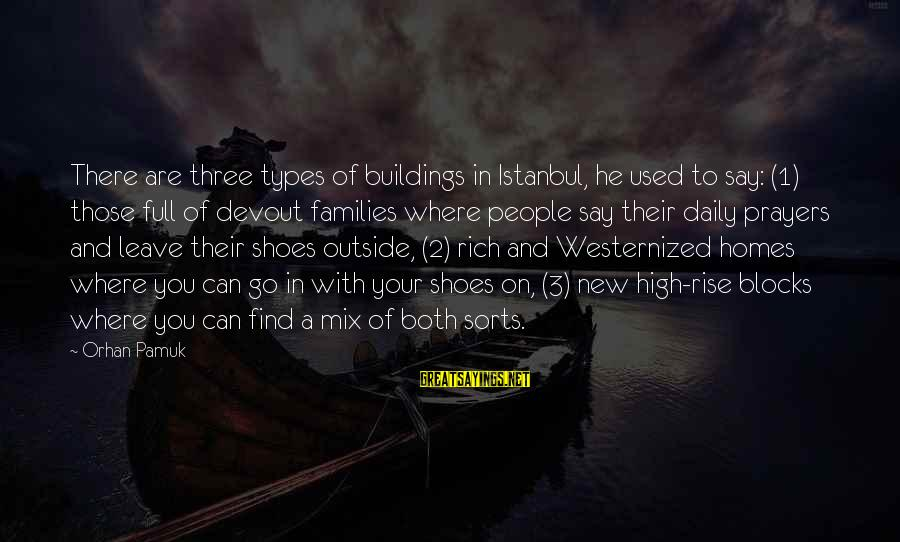Best All Types Of Sayings By Orhan Pamuk: There are three types of buildings in Istanbul, he used to say: (1) those full