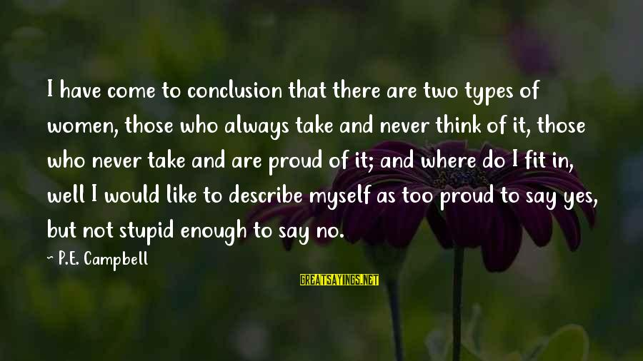 Best All Types Of Sayings By P.E. Campbell: I have come to conclusion that there are two types of women, those who always