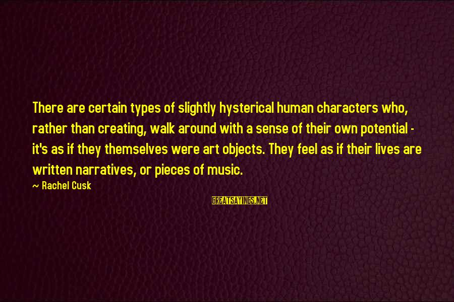 Best All Types Of Sayings By Rachel Cusk: There are certain types of slightly hysterical human characters who, rather than creating, walk around