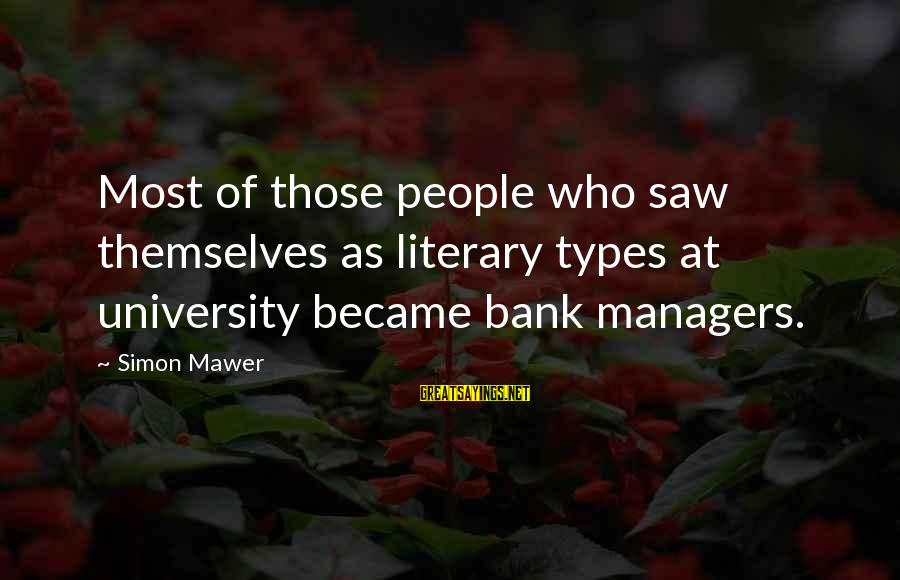 Best All Types Of Sayings By Simon Mawer: Most of those people who saw themselves as literary types at university became bank managers.