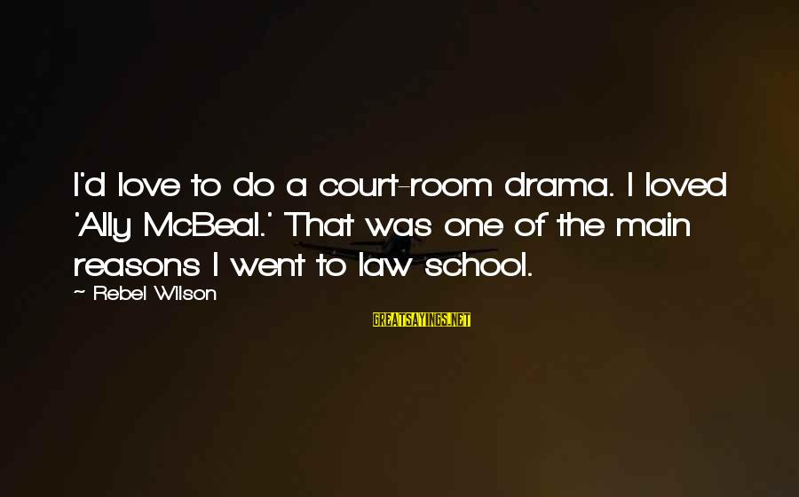 Best Ally Mcbeal Sayings By Rebel Wilson: I'd love to do a court-room drama. I loved 'Ally McBeal.' That was one of