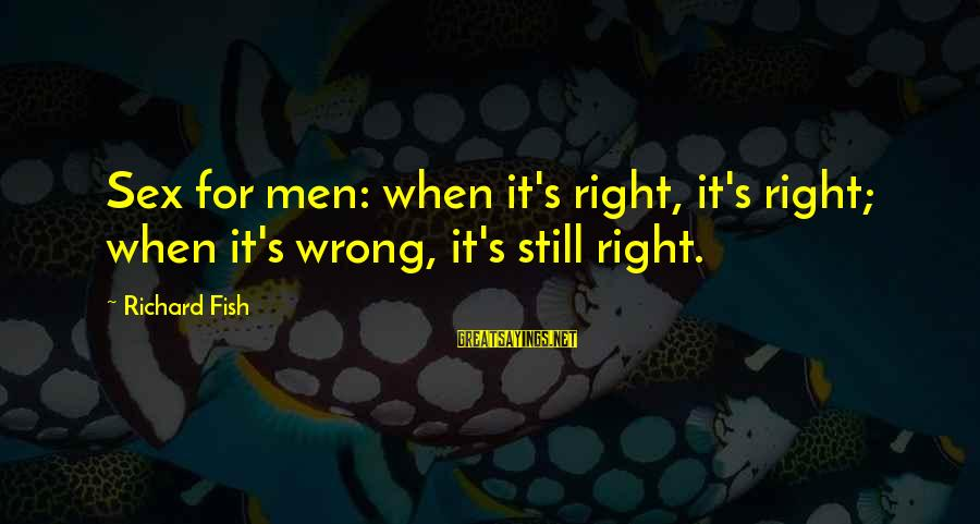 Best Ally Mcbeal Sayings By Richard Fish: Sex for men: when it's right, it's right; when it's wrong, it's still right.