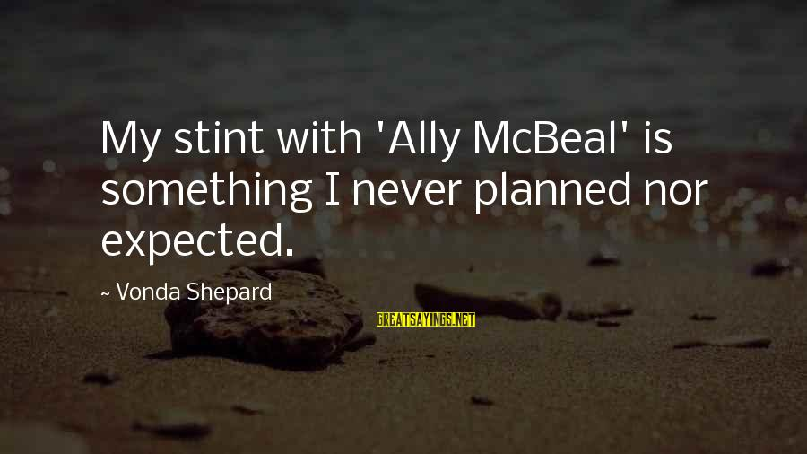 Best Ally Mcbeal Sayings By Vonda Shepard: My stint with 'Ally McBeal' is something I never planned nor expected.