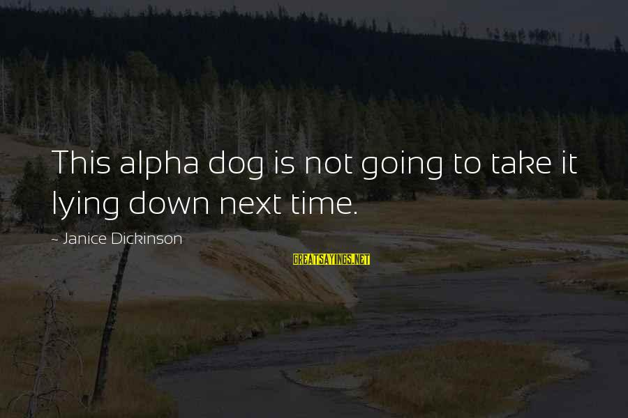 Best Alpha Dog Sayings By Janice Dickinson: This alpha dog is not going to take it lying down next time.