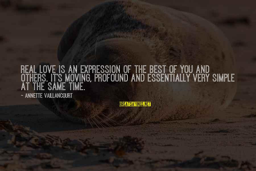 Best And Simple Love Sayings By Annette Vaillancourt: Real love is an expression of the best of you and others. It's moving, profound