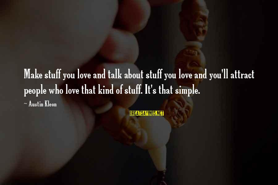 Best And Simple Love Sayings By Austin Kleon: Make stuff you love and talk about stuff you love and you'll attract people who